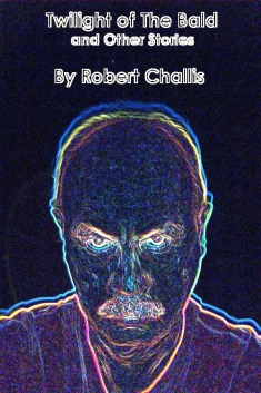 twilight of the bald and other stories by Robert Challis