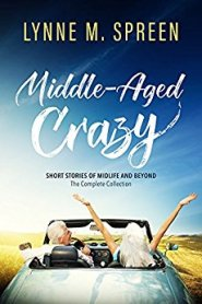 Middle Aged Crazy by Lynne M. Spreen